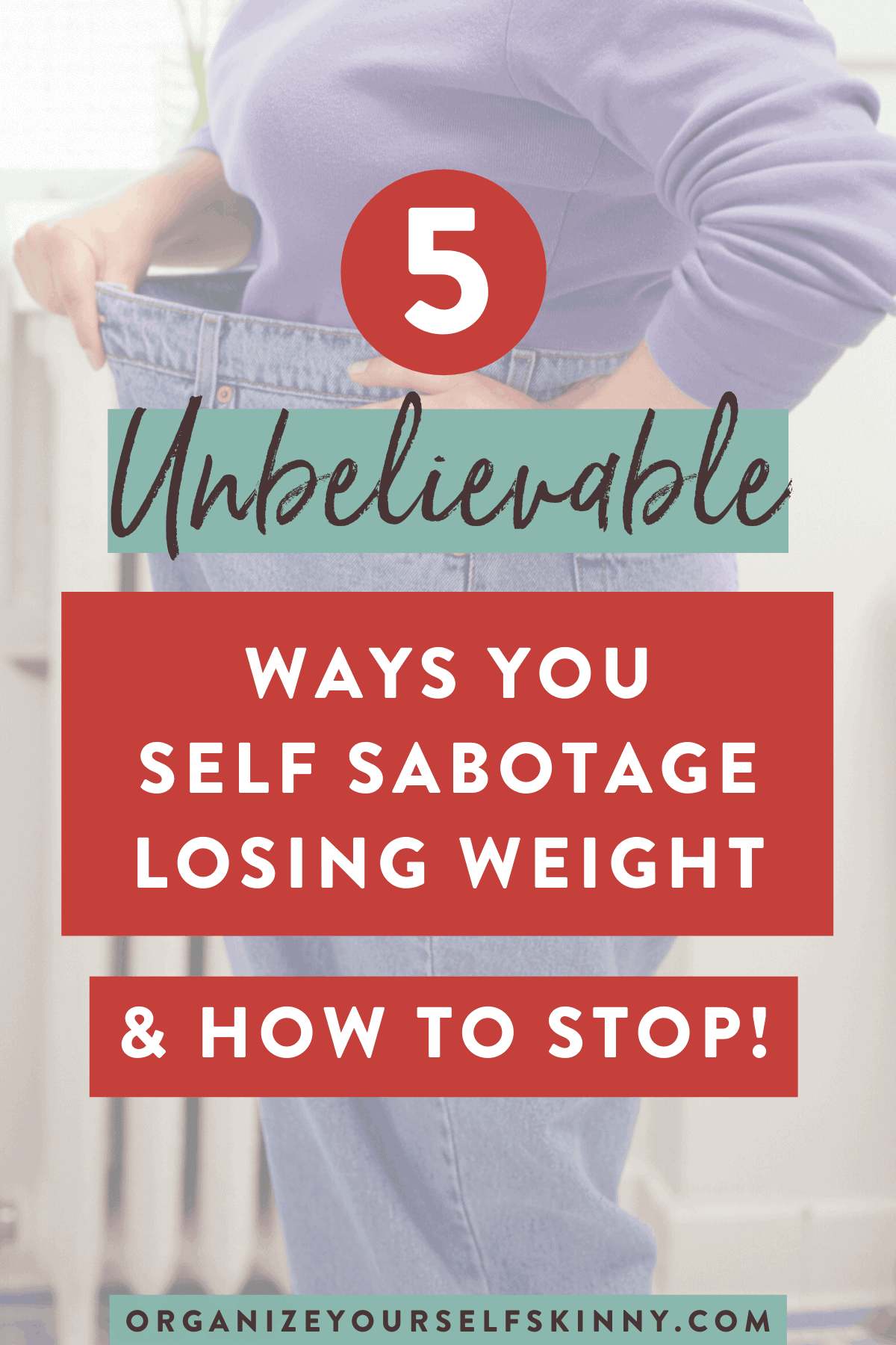 unbeliebable-ways-you-self-sabotage-losing-weight-how-to-stop