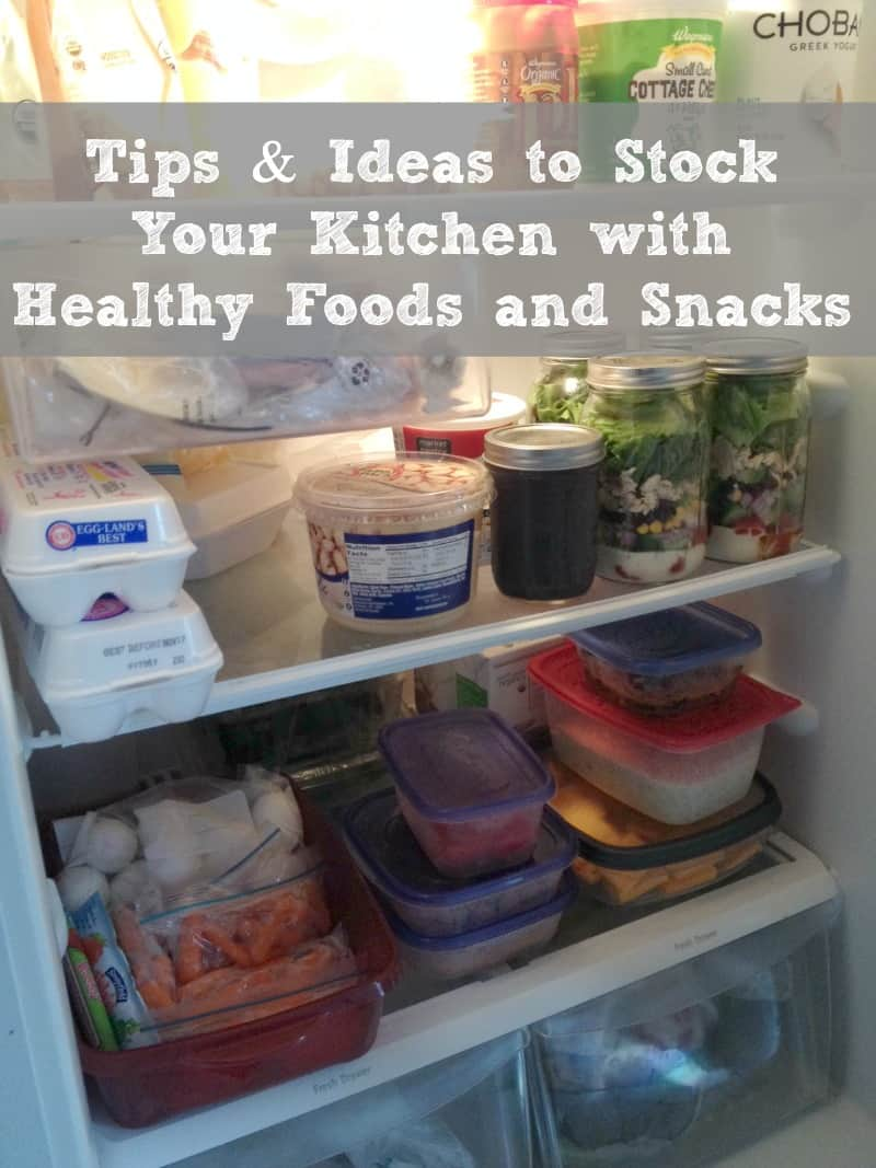 Tips and Ideas to Stock Your Kitchen with Healthy Foods and Snacks