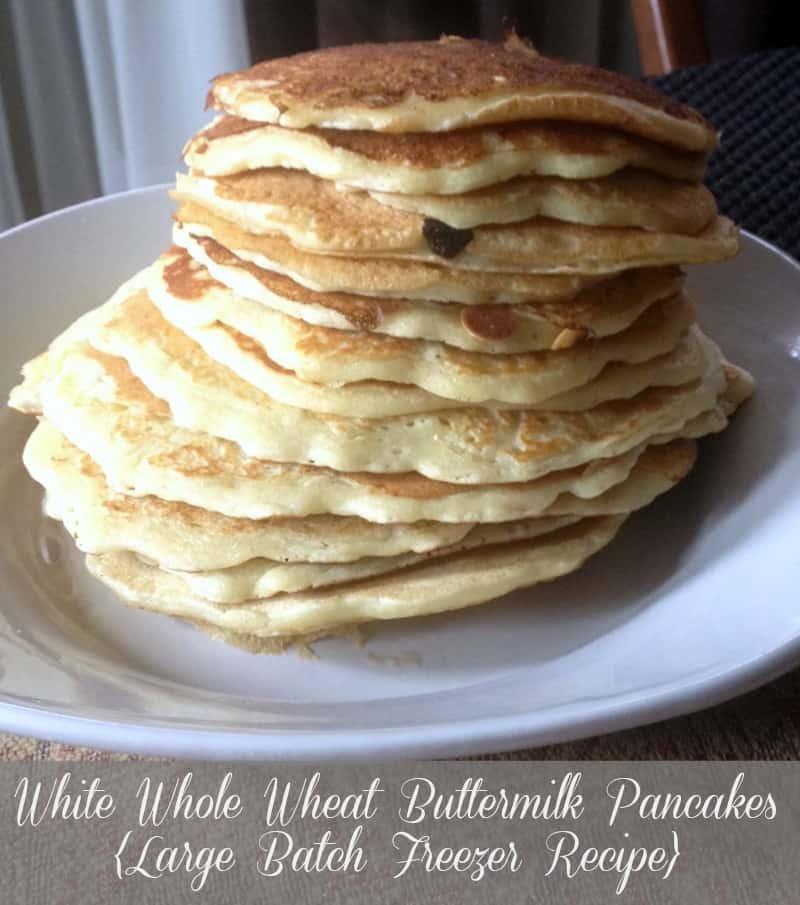White Whole Wheat Buttermilk Pancakes (Large Batch Freezer Recipe)