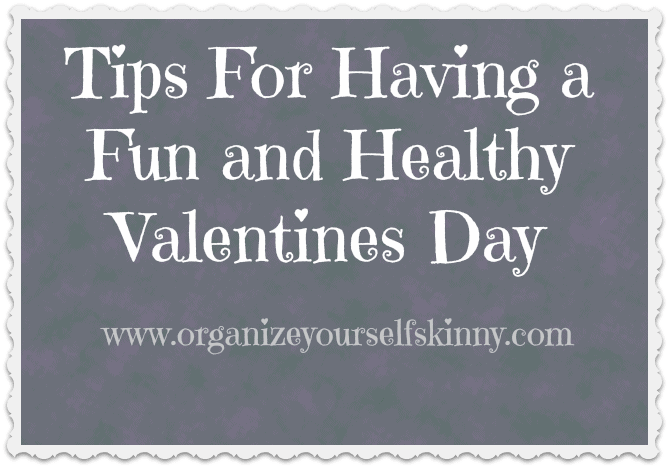Tips For Having a Fun and Healthy Valentines Day