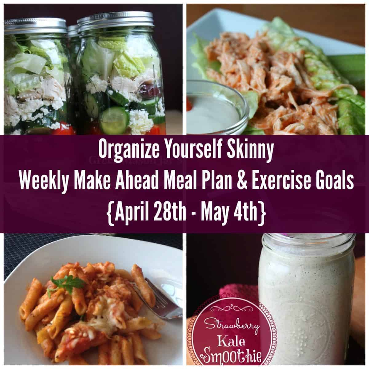 Organize Yourself Skinny Weekly Meal Plan and Exercise Goals for April 28th - May 4th. See what I am eating for the week and my exercise schedule.