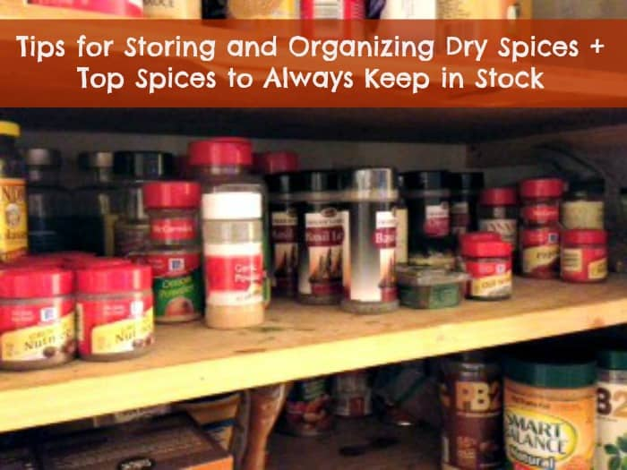 Tips for Storing and Organizing Dry Spices + Top Spices to Always Keep in Stock