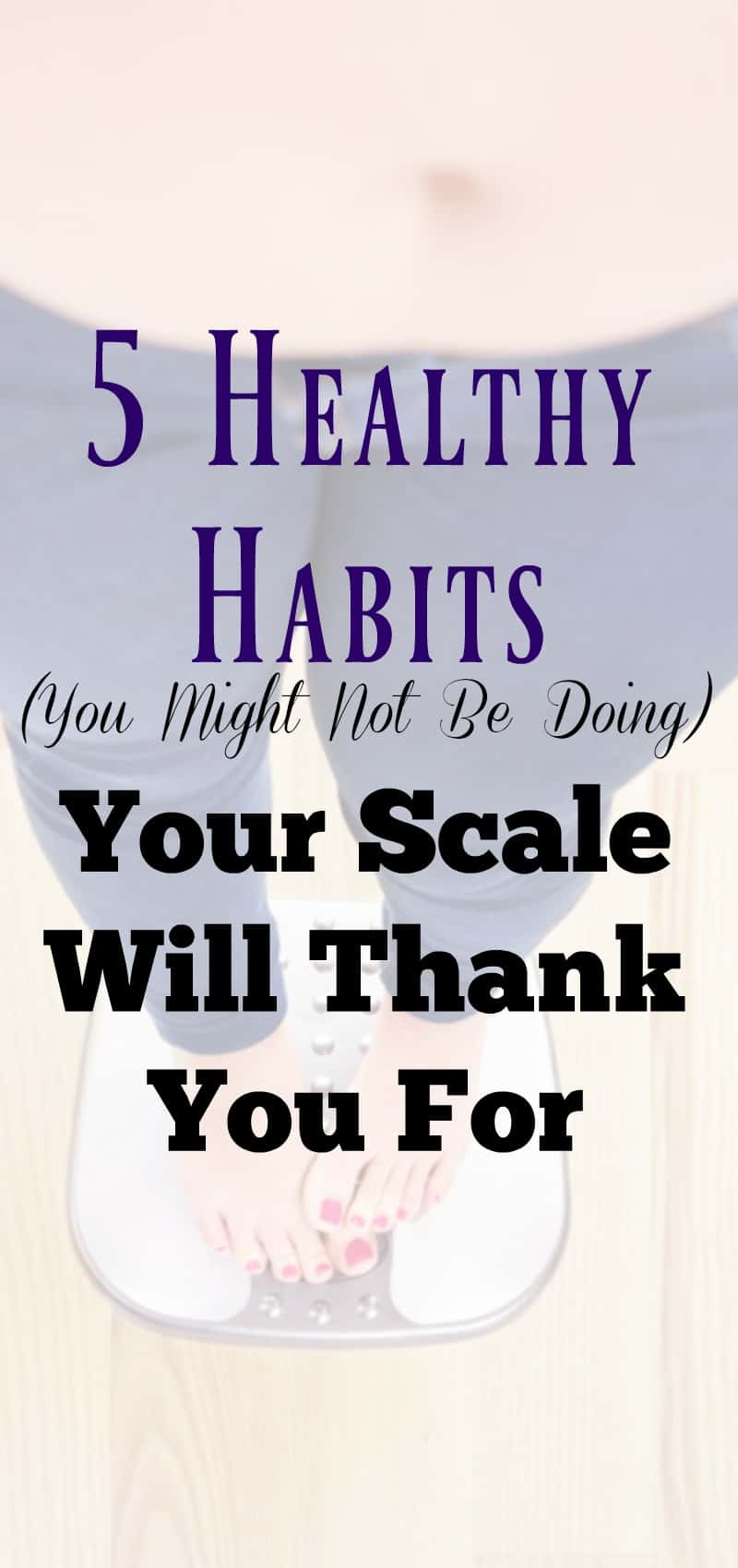 5 Healthy Habits Your Scale Will Thank You For
