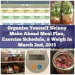 Organize Yourself Skinny Make Ahead Meal Plan, Exercise Schedule, and Weigh In