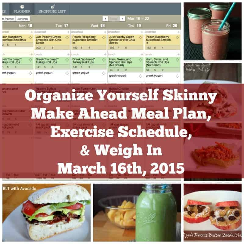 Make Ahead Meal Plan, Exercise Schedule, and Weigh In March 16th