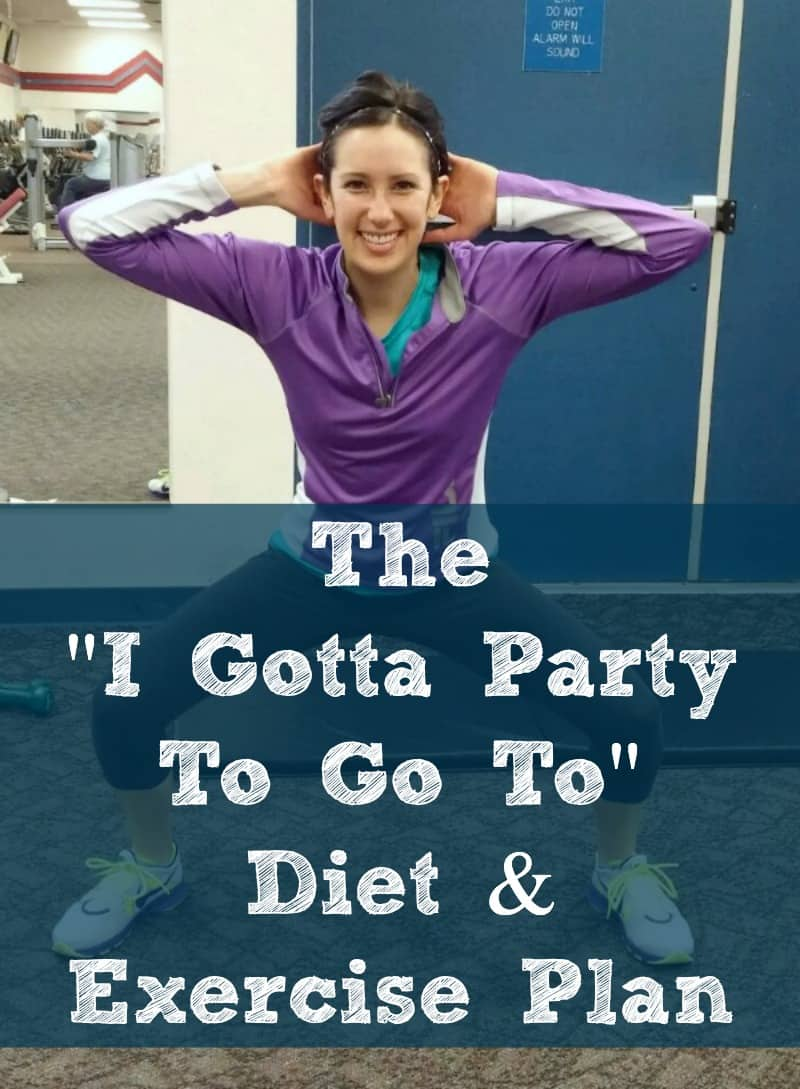 """The """"I Gotta Party to Go To"""" Diet and Exercise Plan"""