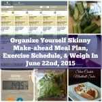 Organize Yourself Skinny Make-ahead Meal Plan, Exercise Schedule, & Weigh In June 22nd