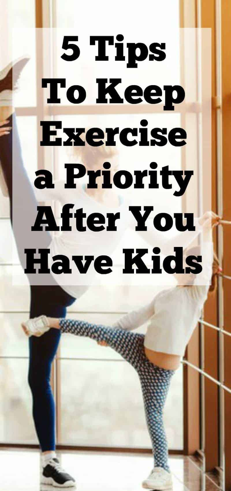 5 Tips to Keep Exercise a Priority after you have kids.
