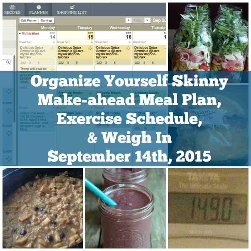 Organize Yourself Skinny Make-ahead Meal Plan, Exercise Schedule, and Weigh In September 14th 2015
