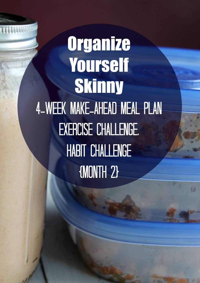 Organize Yourself Skinny 4-Week Make-ahead Meal Plan, Exercise Schedule, and Habit Challenge Package {Month 2}