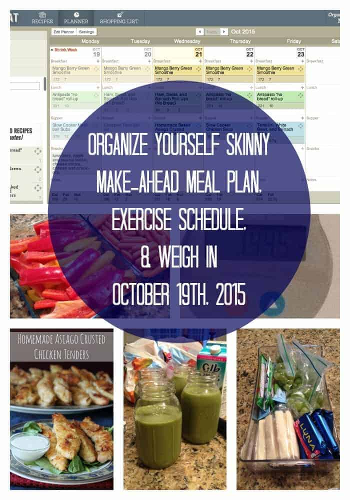 Organize Yourself Skinny Make-ahead Meal Plan, Exercise Schedule, and Weigh In October 19th, 2015
