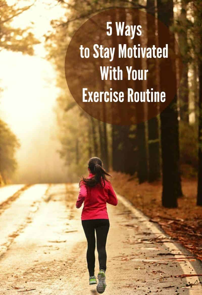 5 Ways to Stay Motivated With Your Exercise Routine