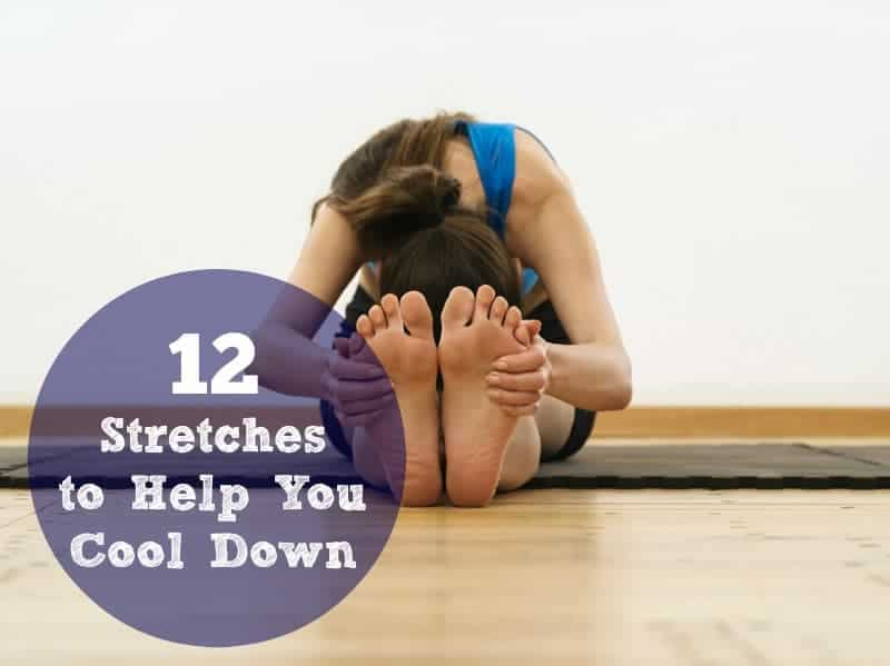 The Importance of Stretching  + 12 Stretches to Help You Cool Down