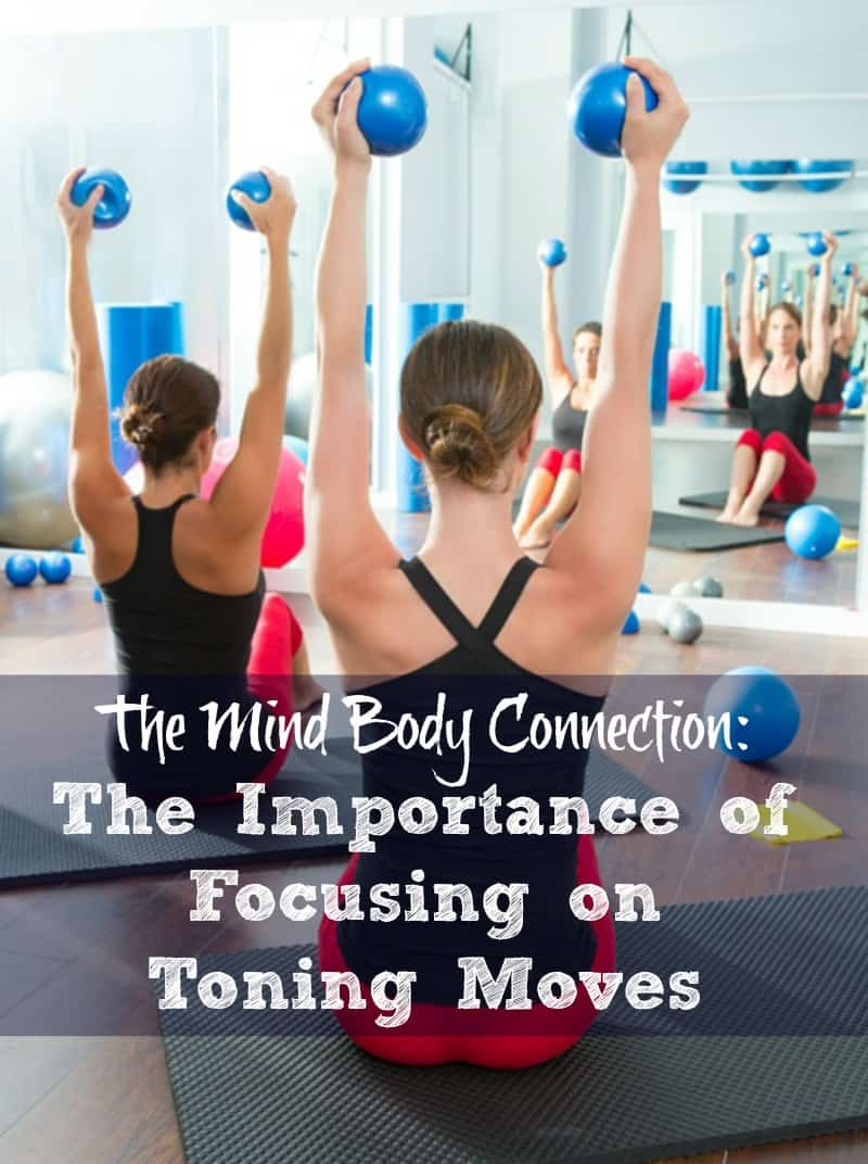 The Mind-Body Connection – The Importance of Focusing on Toning Moves