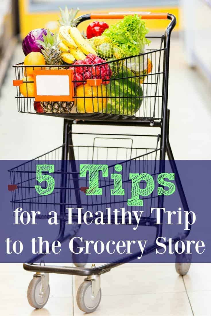 5 Tips for a Healthy Trip to the Grocery Store