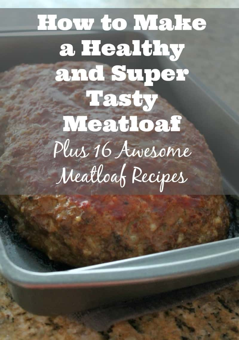 How to Make a Healthy and Super Tasty Meatloaf
