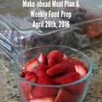 Make-ahead meal plan and Weekly Food Prep {April 26th, 2016}