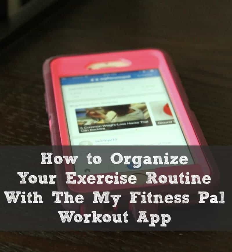 How to Organize Your Exercise Routine With The Fitness Pal App