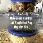 Make-ahead Meal Plan and Weekly Food Prep {May 18th, 2016}