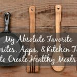 My Absolute Favorite Apps, Websites and Kitchen Tools to Create Healthy Meals