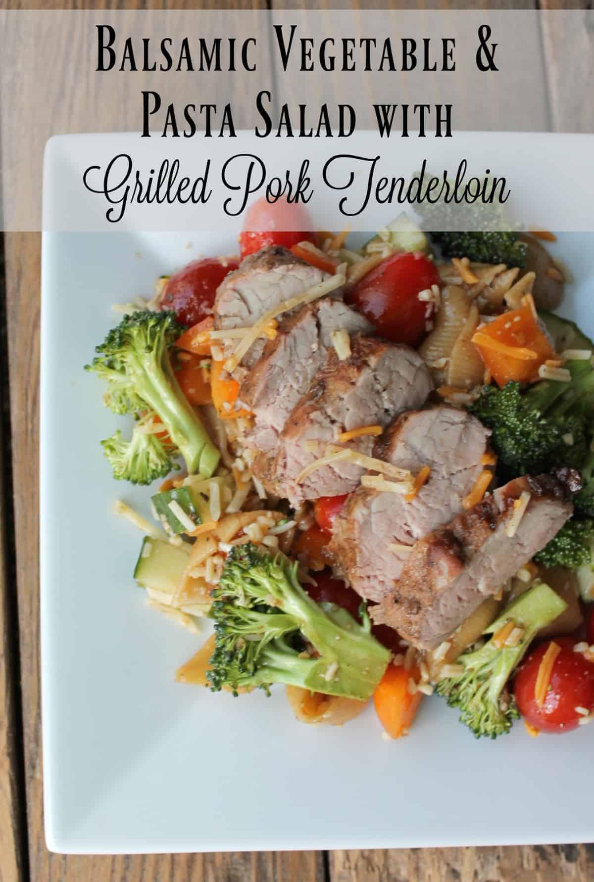 Balsamic Vegetable & Pasta Salad with Grilled Pork Tenderloin