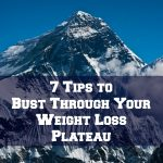 7 Tips to Bust Through Your Weight Loss Plateau!