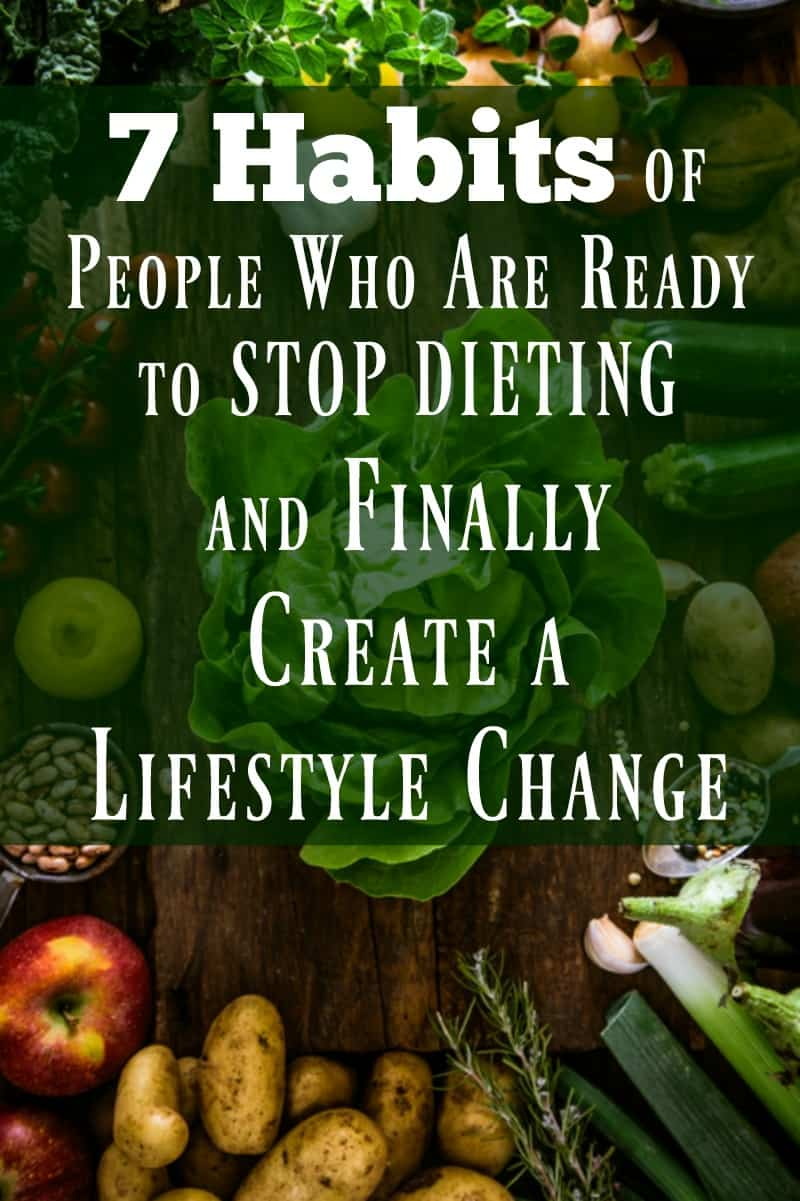 7 Habits of People Who are ready to stop dieting and finally create a lifestyle change