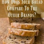How Does Your Bread Compare To The Other Brands?