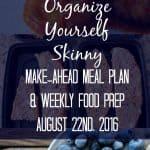 Make-ahead Meal Plan & Weekly Food Prep {August 22nd, 2016}
