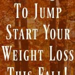 8 Ways to Jump Start Your Weight Loss This Fall