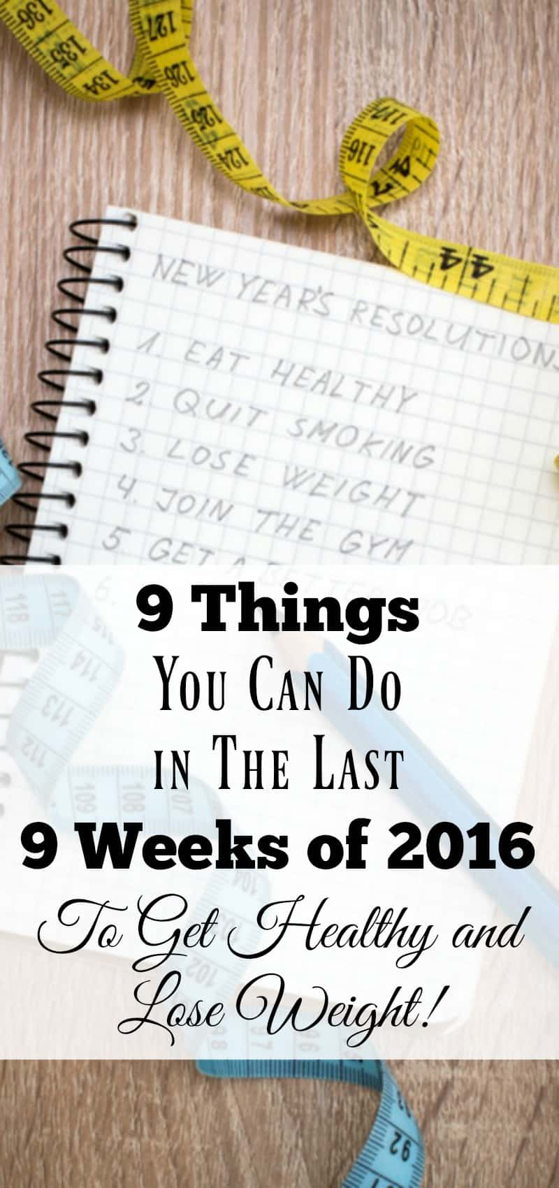 9 Things You Can Do In The Last 9 Weeks of 2016 to Get Healthy and Lose Weight