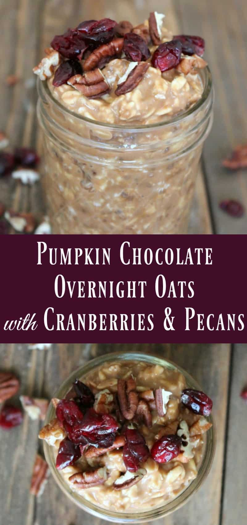Pumpkin Chocolate Overnight Oats with Cranberries and Pecans