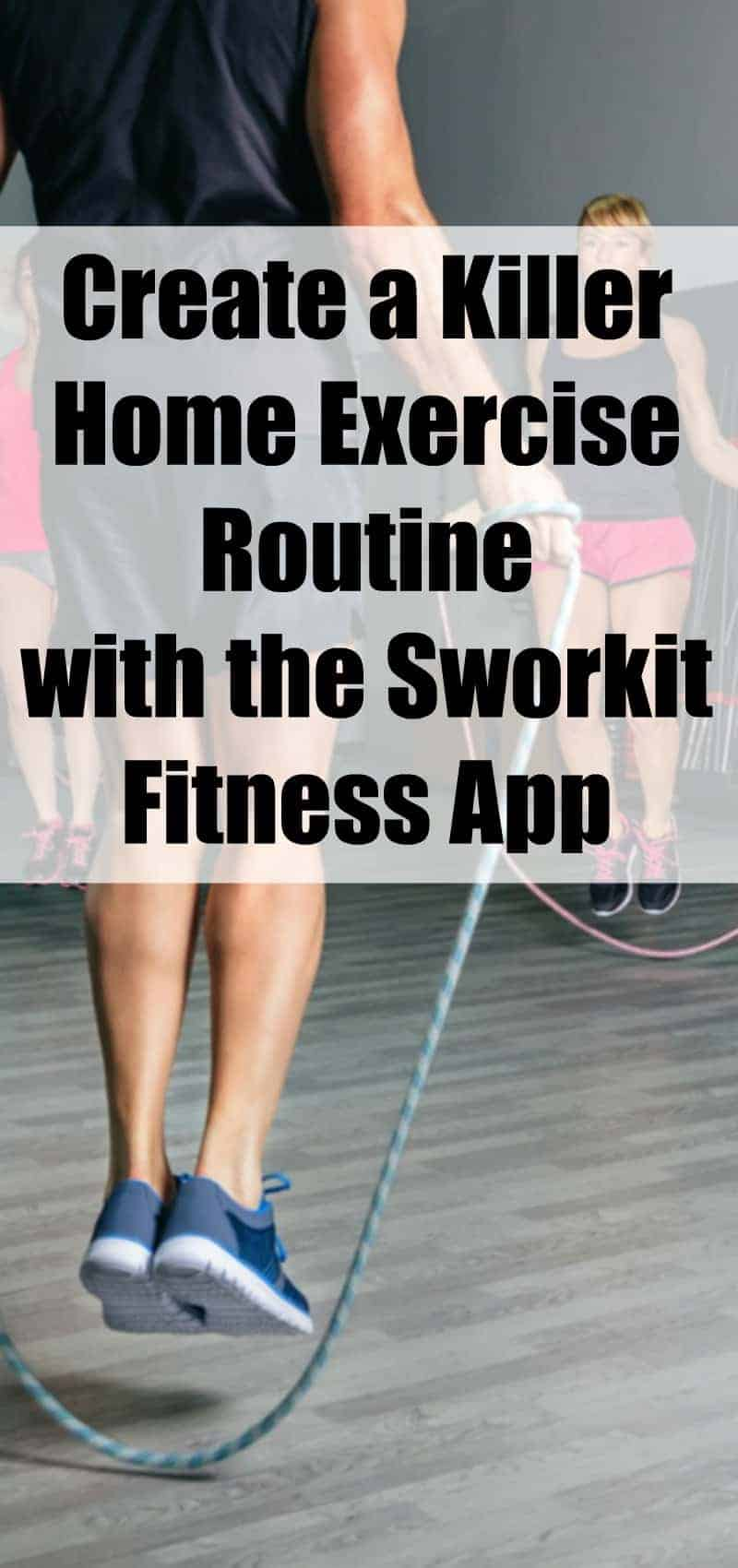 Create a Killer Home Exercise Routine with the Sworkit ...