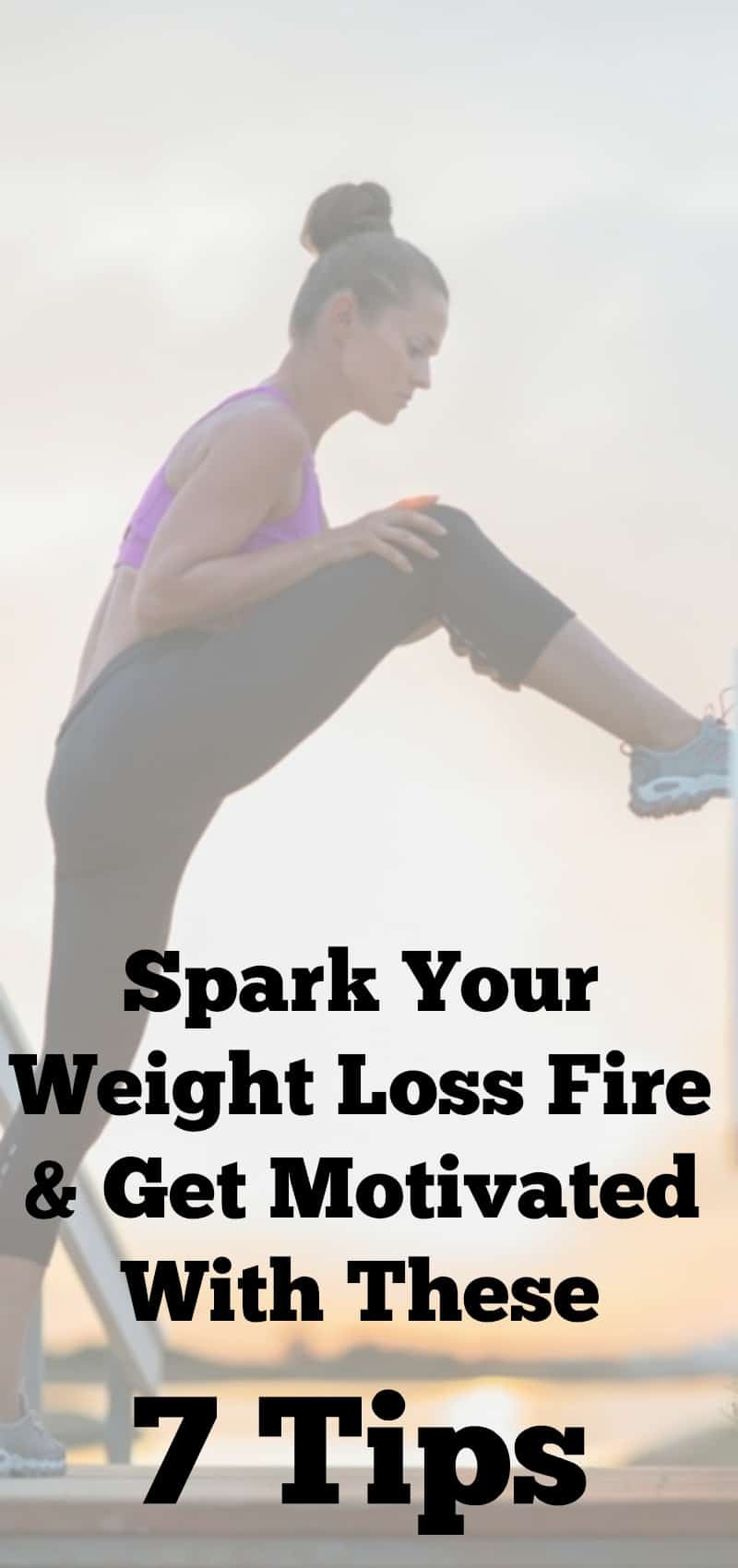 Spark Your Weight Loss Fire and Get Motivated with These 7 Tips