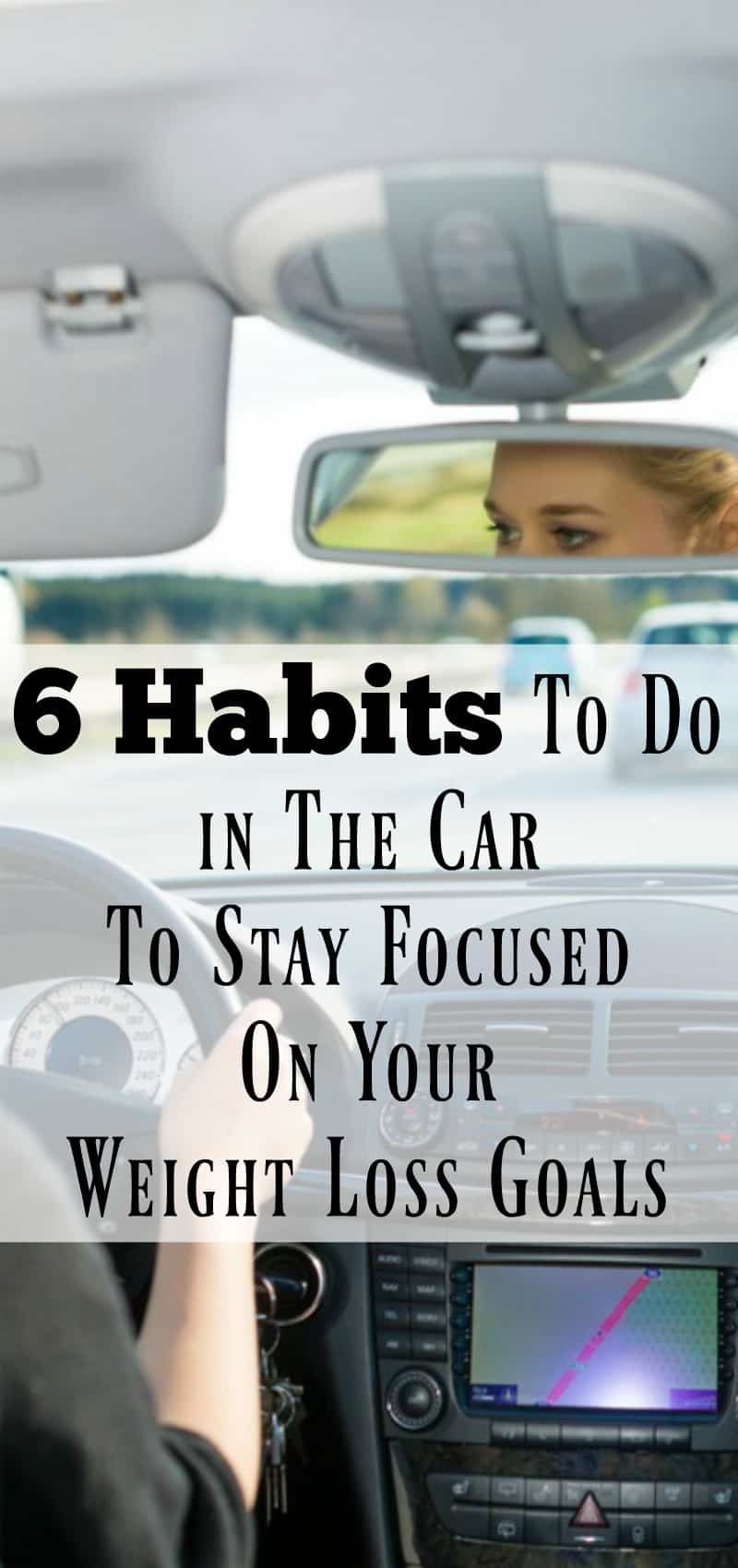 6 Habits to do in the car to stay focused on your weight loss goals