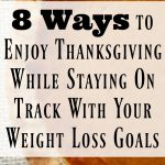 8 Ways to Enjoy Thanksgiving While Staying on Track with Your Weight Loss Goals