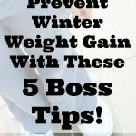 Prevent Winter Weight Gain With These 5 Boss Tips!