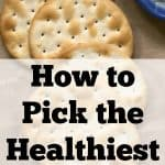 How to Pick The Healthiest Cracker