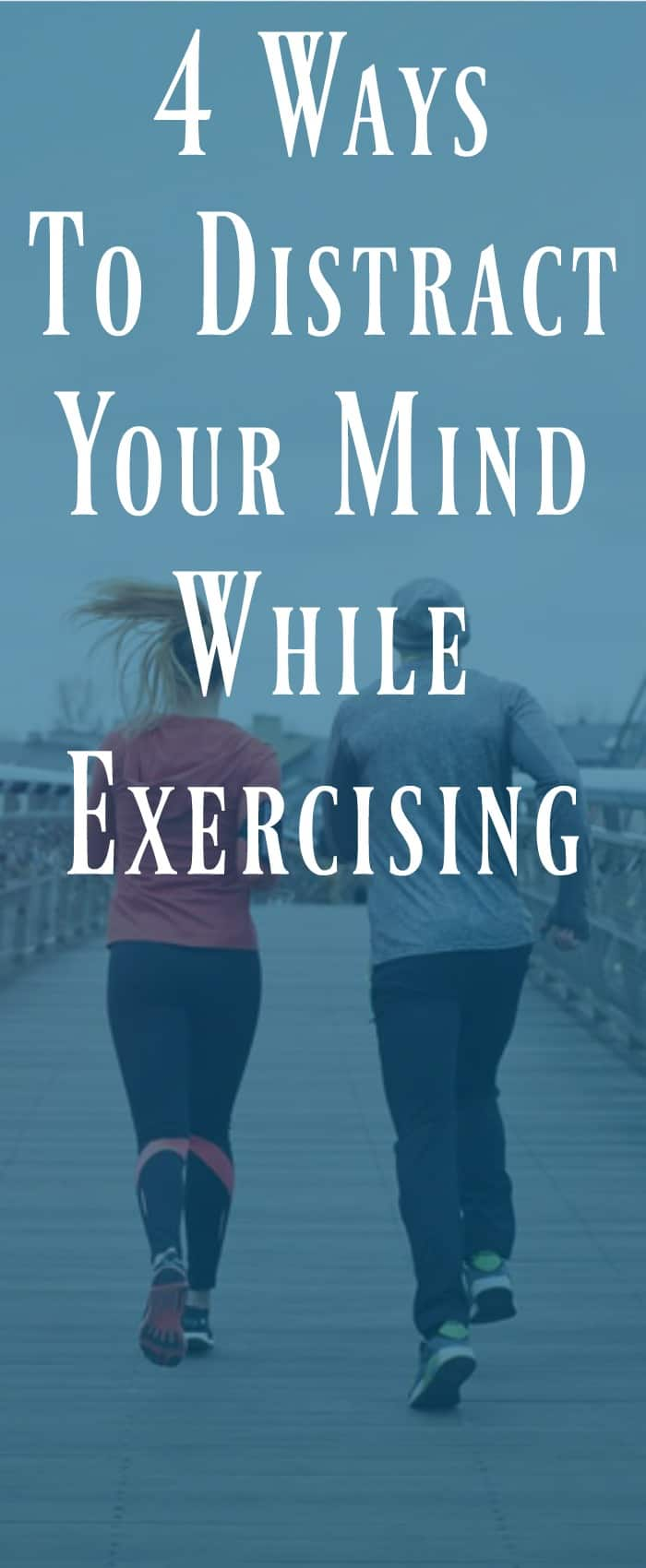 4 Ways to Distract Your Mind While Exercising