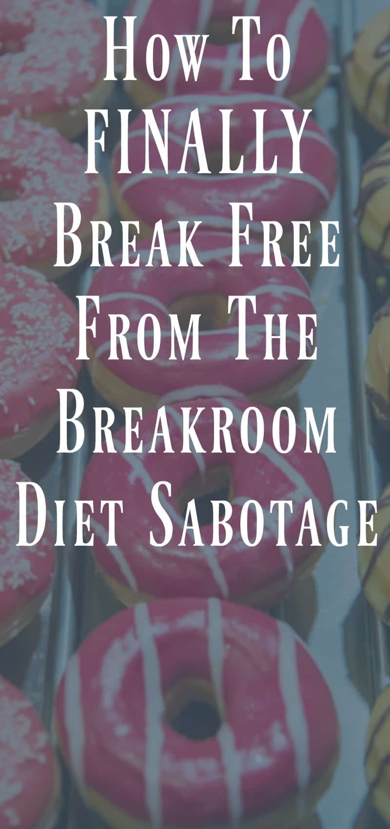 How to Finally Break free From The Breakroom Diet Sabotage