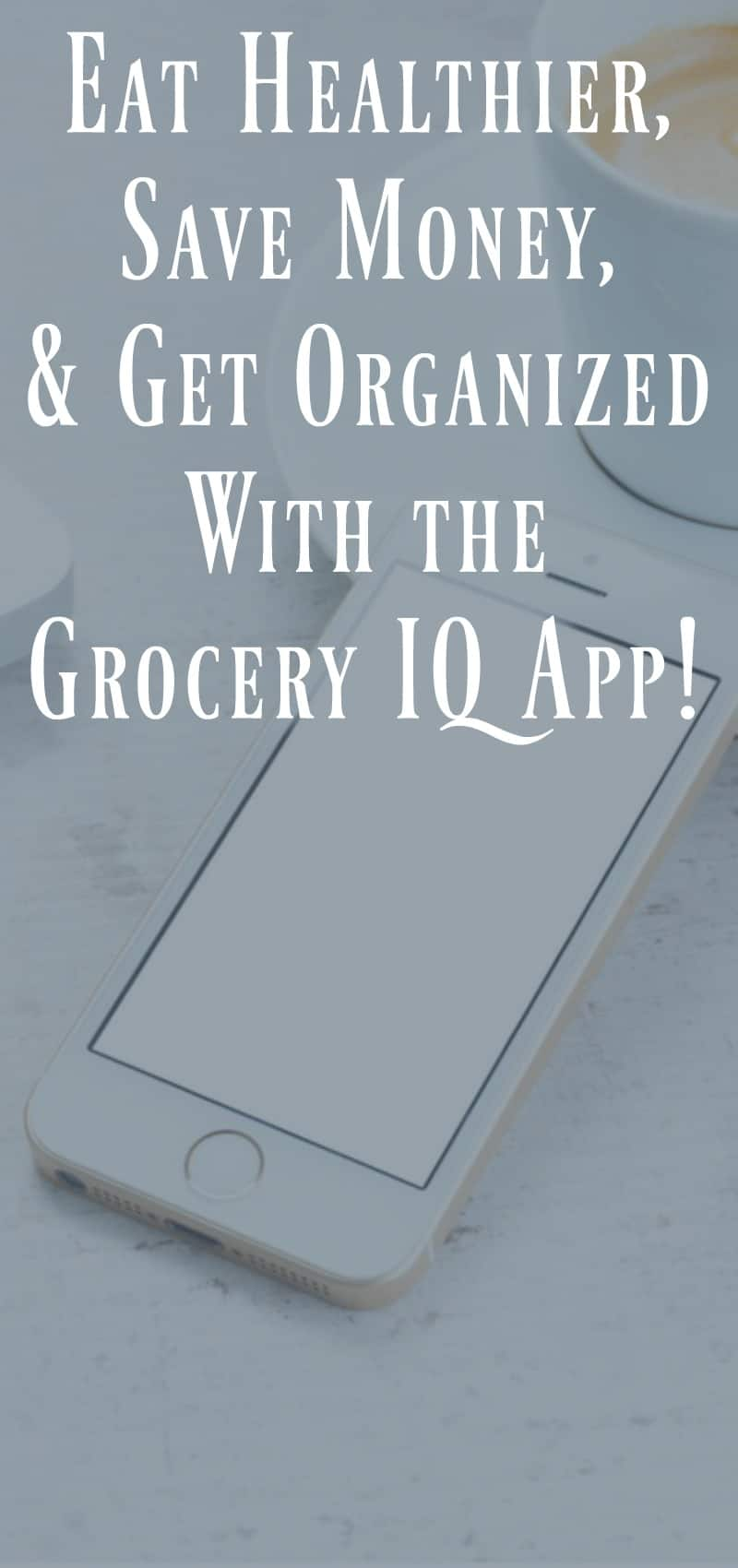 Eat Healthier, Save Money, and Get Organize With The Grocery IQ App!