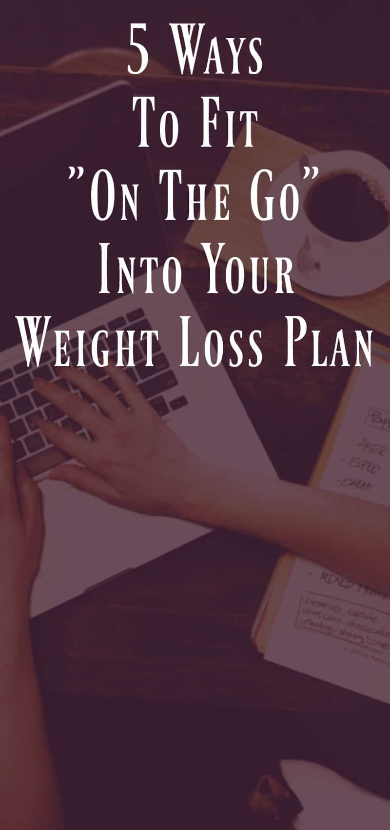 "5 Ways to fit ""on the go"" into your weight loss plan"