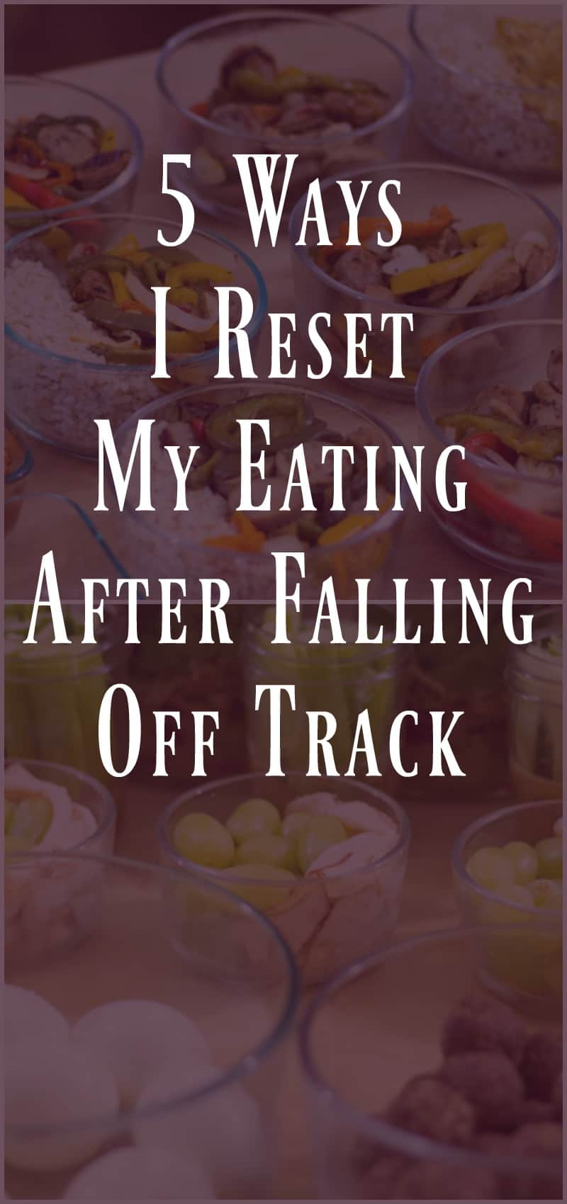 5 Ways I Reset My Eating After Getting Off Track
