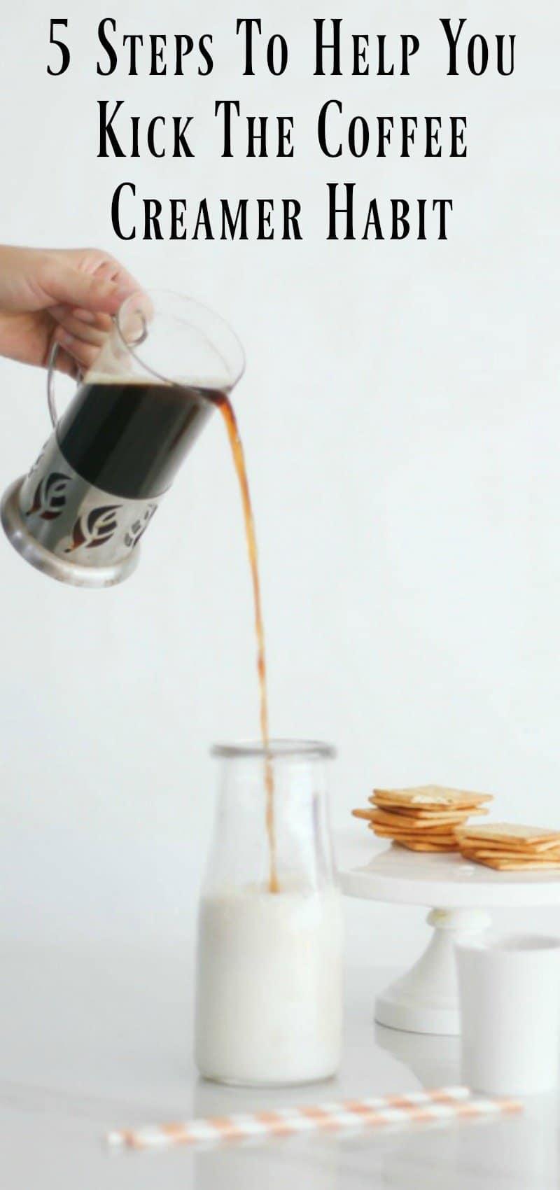 5 Steps to Help You Kick The Coffee Creamer Habit
