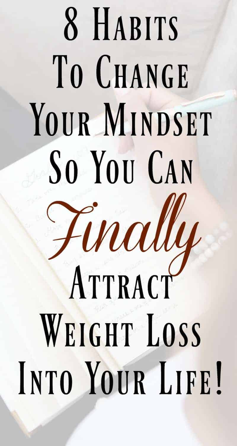 8 Habits to Change Your Mindset So You Can Finally Attract Weight Loss Into Your Life