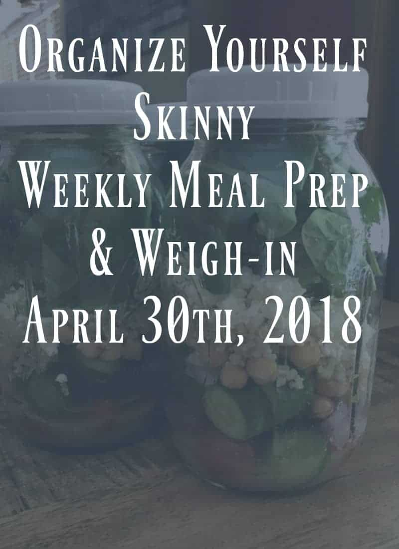 Weekly Meal Prep & Weigh-in {April 30th, 2018}