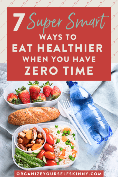 7 Super Smart Ways to Create Healthier Food Habits When You Have Zero Time