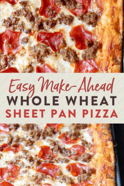 Sheet Pan Pizza {Make-Ahead Whole Wheat Recipe }